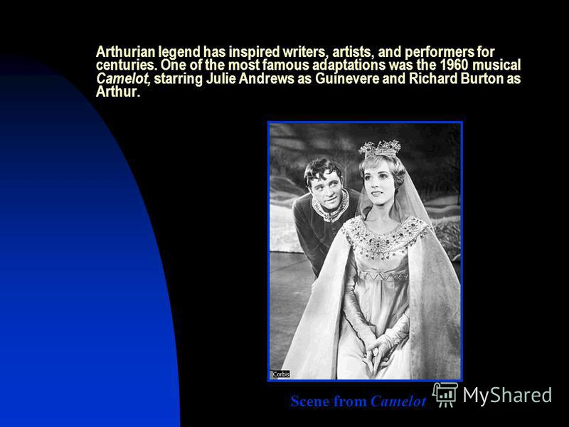 Arthurian legend has inspired writers, artists, and performers for centuries. One of the most famous adaptations was the 1960 musical Camelot, starring Julie Andrews as Guinevere and Richard Burton as Arthur. Scene from Camelot