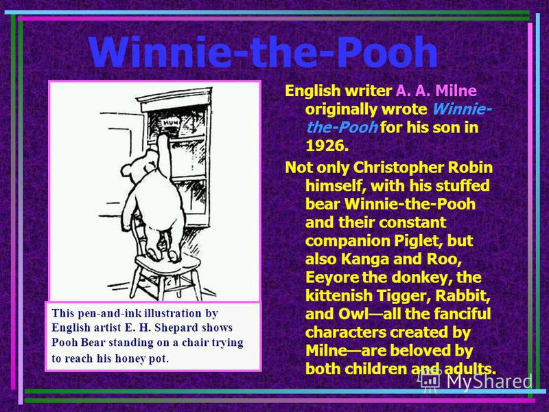Winnie-the-Pooh English writer A. A. Milne originally wrote Winnie- the-Pooh for his son in 1926. Not only Christopher Robin himself, with his stuffed bear Winnie-the-Pooh and their constant companion Piglet, but also Kanga and Roo, Eeyore the donkey