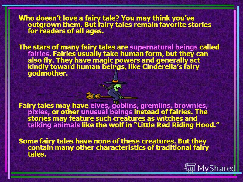 Who doesnt love a fairy tale? You may think youve outgrown them. But fairy tales remain favorite stories for readers of all ages. The stars of many fairy tales are supernatural beings called fairies. Fairies usually take human form, but they can also