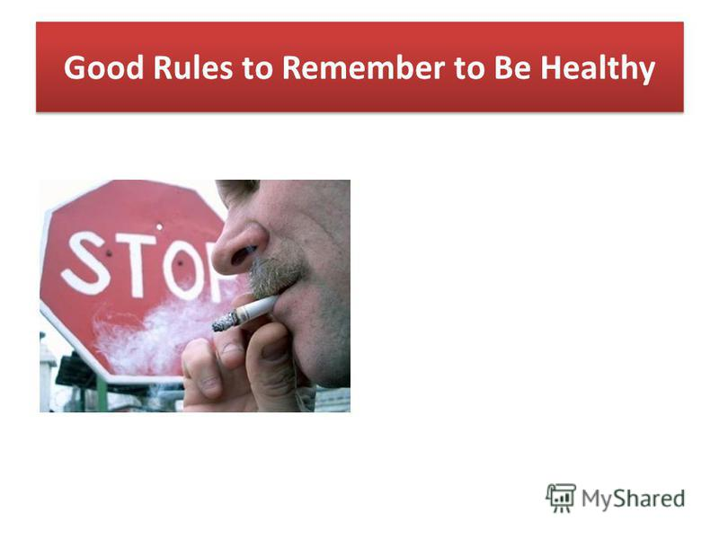 Good Rules to Remember to Be Healthy