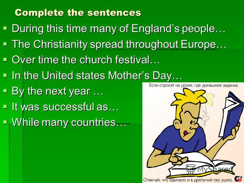 Complete the sentences During this time many of Englands people… During this time many of Englands people… The Christianity spread throughout Europe… The Christianity spread throughout Europe… Over time the church festival… Over time the church festi