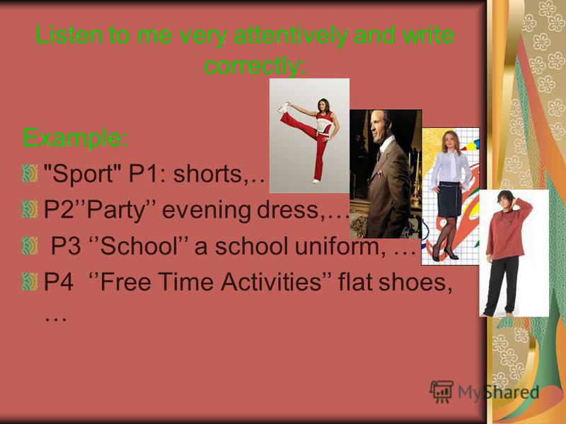 Listen to me very attentively and write correctly: Example: Sport P1: shorts,… P2Party evening dress,… P3 School a school uniform, … P4 Free Time Activities flat shoes, …