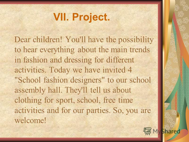 VII. Project. D ear children! You'll have the possibility to hear everything about the main trends in fashion and dressing for different activities. Today we have invited 4
