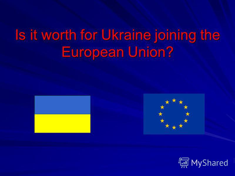 Is it worth for Ukraine joining the European Union?