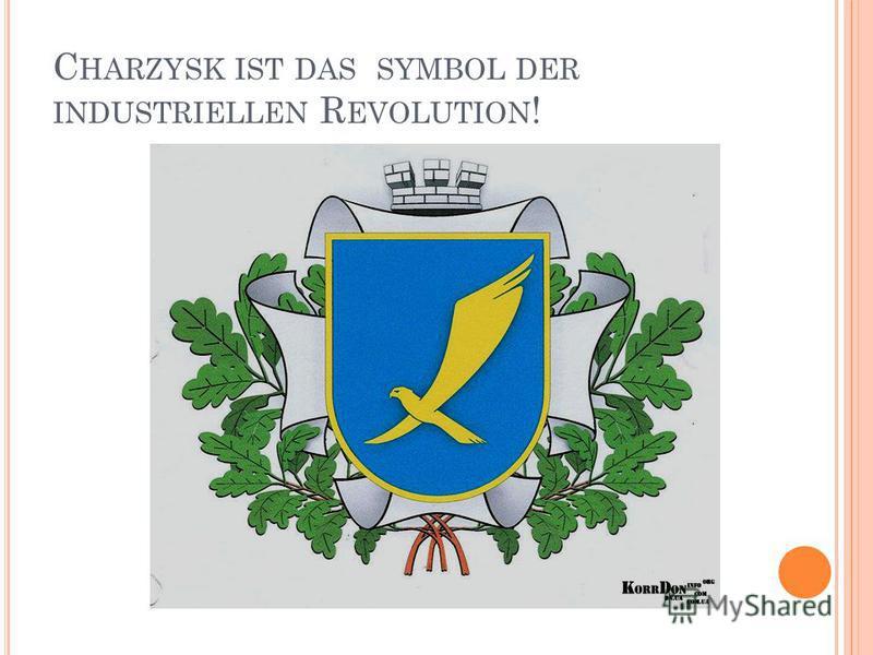 C HARZYSK IST DAS SYMBOL DER INDUSTRIELLEN R EVOLUTION !
