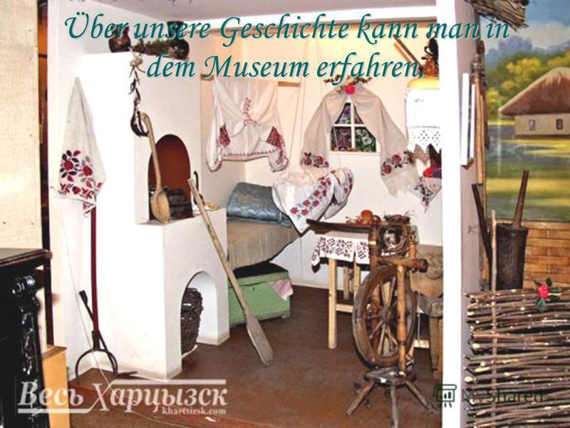 Über unsere Geschichte kann man in dem Museum erfahren.