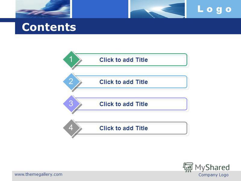 L o g o www.themegallery.com Company Logo Contents Click to add Title 1 2 3 4