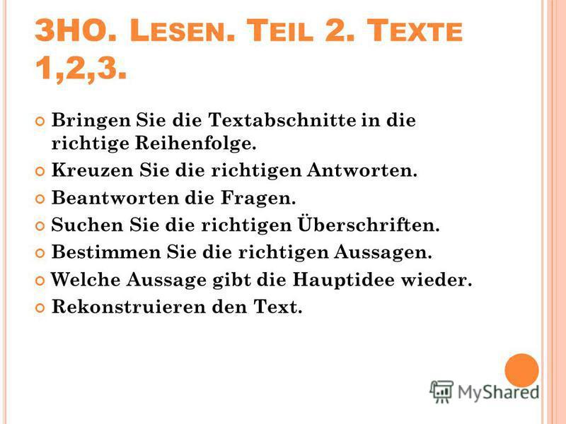 ЗНО. L ESEN. T EIL 2. T EXTE 1,2,3. Bringen Sie die Textabschnitte in die richtige Reihenfolge. Kreuzen Sie die richtigen Antworten. Beantworten die Fragen. Suchen Sie die richtigen Überschriften. Bestimmen Sie die richtigen Aussagen. Welche Aussage