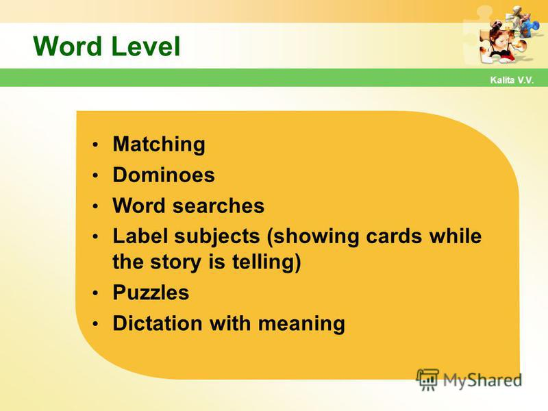 Word Level Kalita V.V. Matching Dominoes Word searches Label subjects (showing cards while the story is telling) Puzzles Dictation with meaning