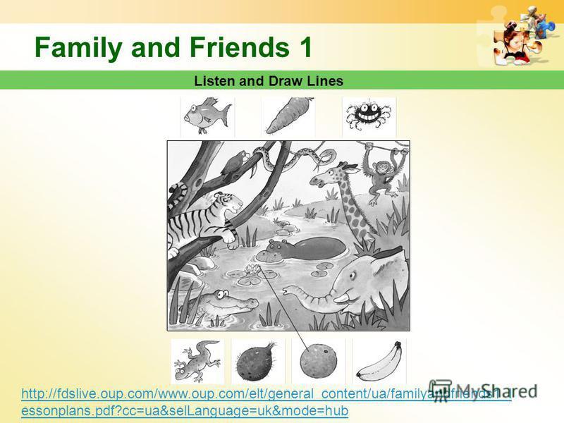 http://fdslive.oup.com/www.oup.com/elt/general_content/ua/familyandfriends1_l essonplans.pdf?cc=ua&selLanguage=uk&mode=hub Family and Friends 1 Listen and Draw Lines