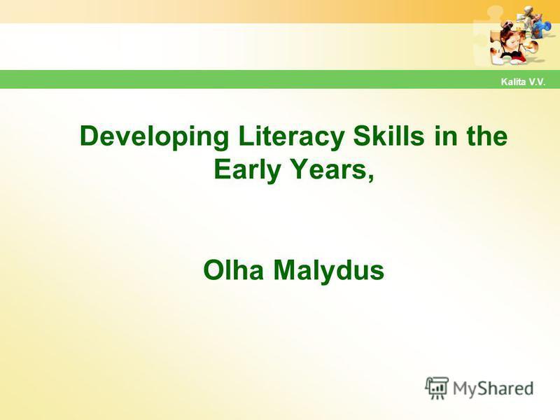 Developing Literacy Skills in the Early Years, Olha Malydus Kalita V.V.