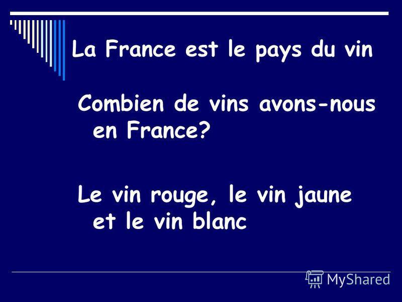 La France est le pays du vin Combien de vins avons-nous en France? Le vin rouge, le vin jaune et le vin blanc