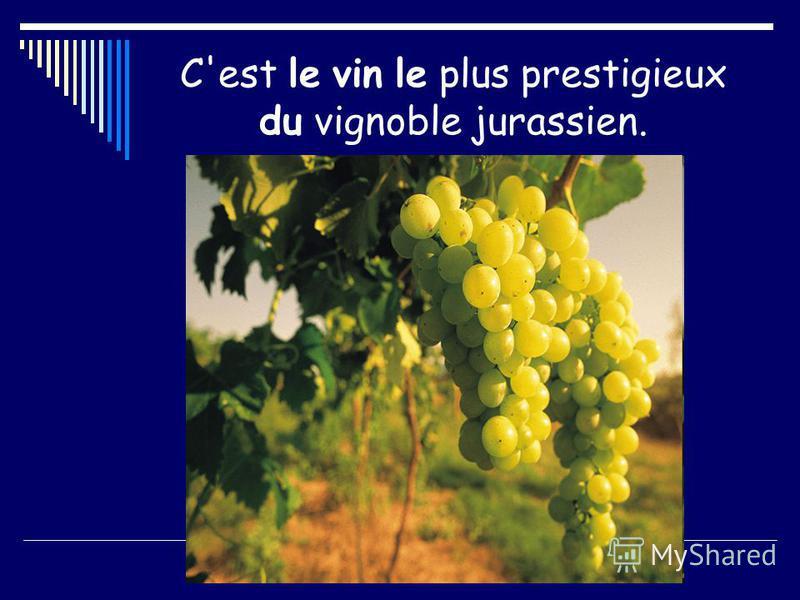 C'est le vin le plus prestigieux du vignoble jurassien.