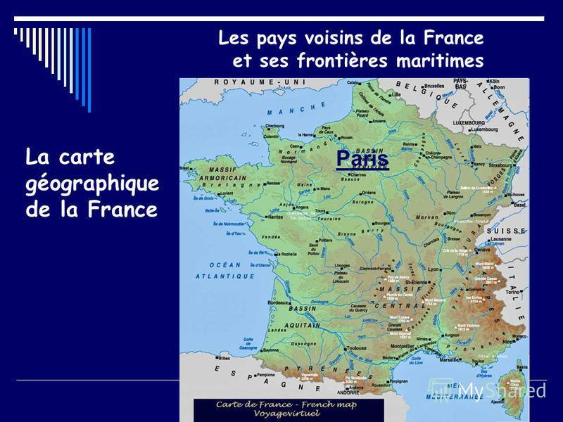 Les pays voisins de la France et ses frontières maritimes La carte géographique de la France Paris