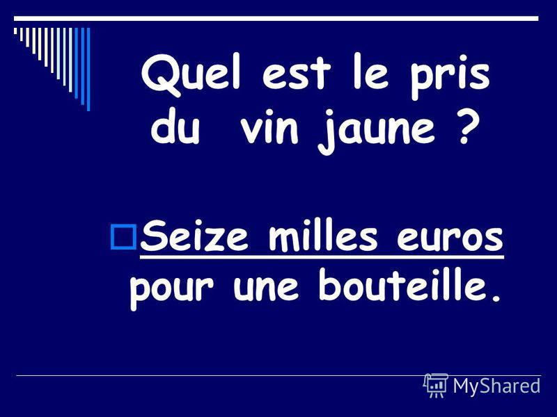 Quel est le pris du vin jaune ? Seize milles euros pour une bouteille.