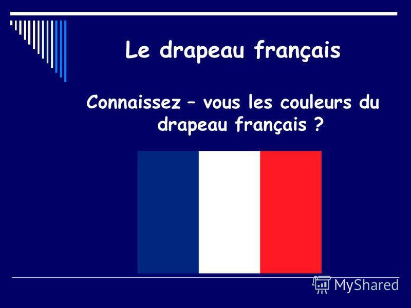Le drapeau français Connaissez – vous les couleurs du drapeau français ?