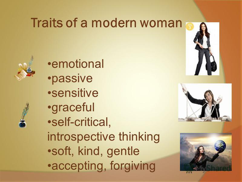 Traits of a modern woman emotional passive sensitive graceful self-critical, introspective thinking soft, kind, gentle accepting, forgiving