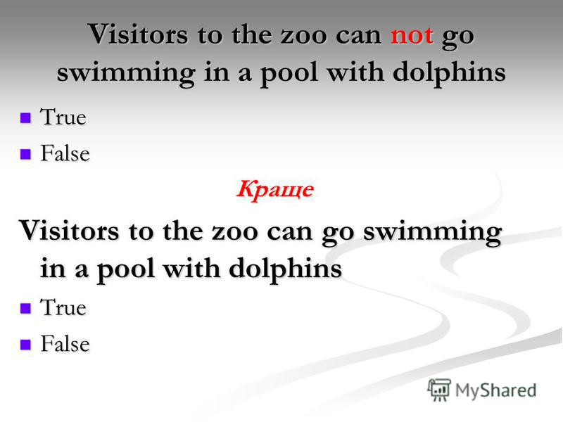 Visitors to the zoo can not go swimming in a pool with dolphins True True False FalseКраще Visitors to the zoo can go swimming in a pool with dolphins True True False False