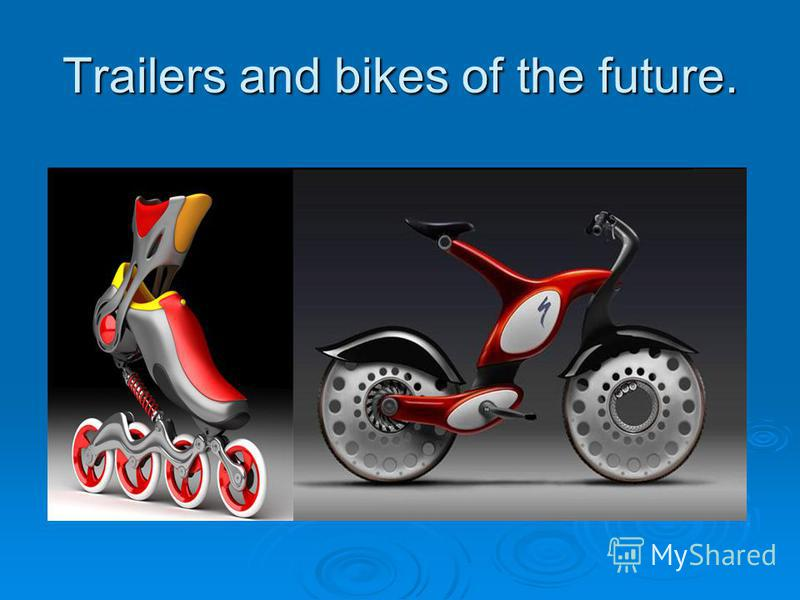 Trailers and bikes of the future.