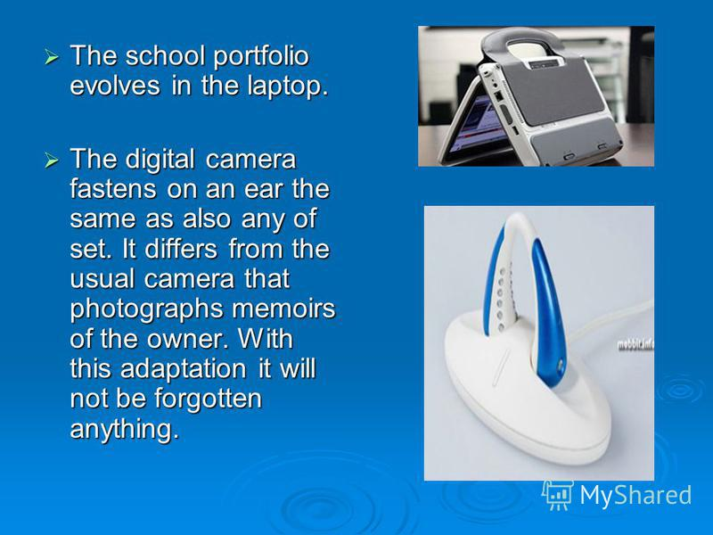 The school portfolio evolves in the laptop. The school portfolio evolves in the laptop. The digital camera fastens on an ear the same as also any of set. It differs from the usual camera that photographs memoirs of the owner. With this adaptation it