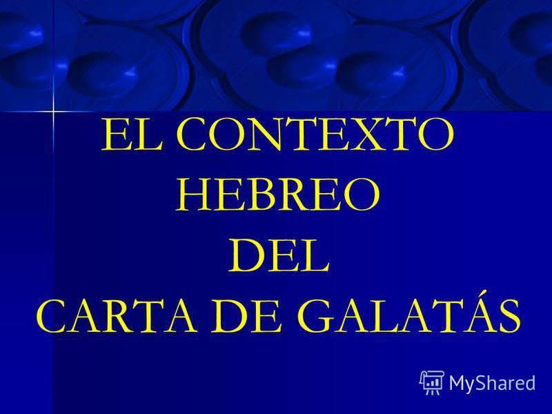 EL CONTEXTO HEBREO DEL CARTA DE GALATÁS
