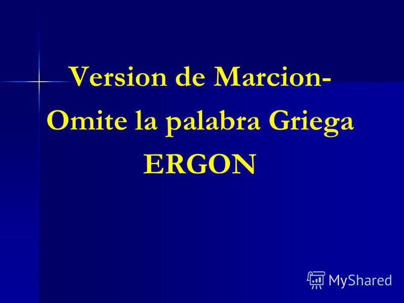 Version de Marcion- Omite la palabra Griega ERGON