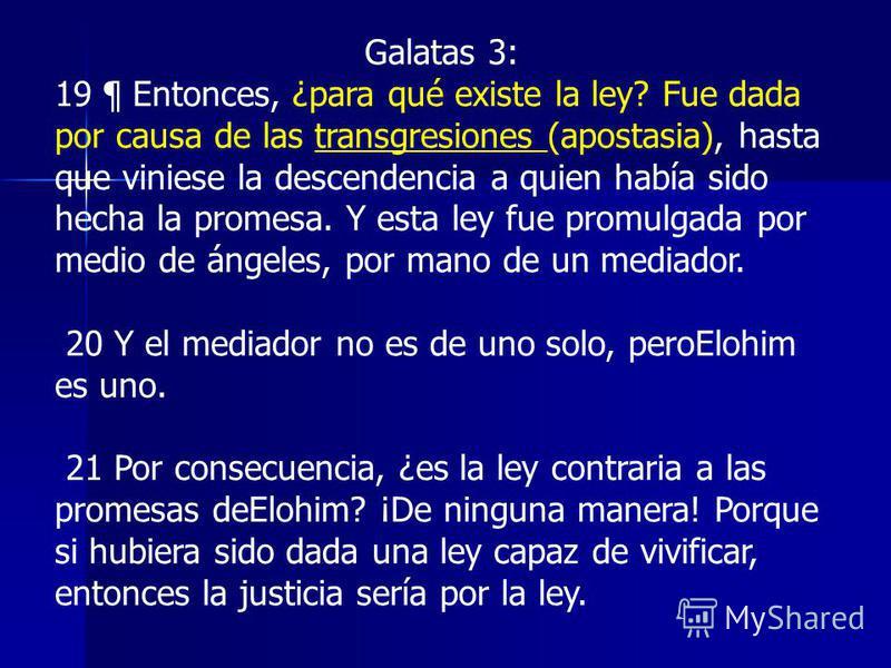 Galatas 3: 19 ¶ Entonces, ¿para qué existe la ley? Fue dada por causa de las transgresiones (apostasia), hasta que viniese la descendencia a quien había sido hecha la promesa. Y esta ley fue promulgada por medio de ángeles, por mano de un mediador. 2