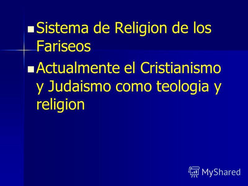 Sistema de Religion de los Fariseos Actualmente el Cristianismo y Judaismo como teologia y religion