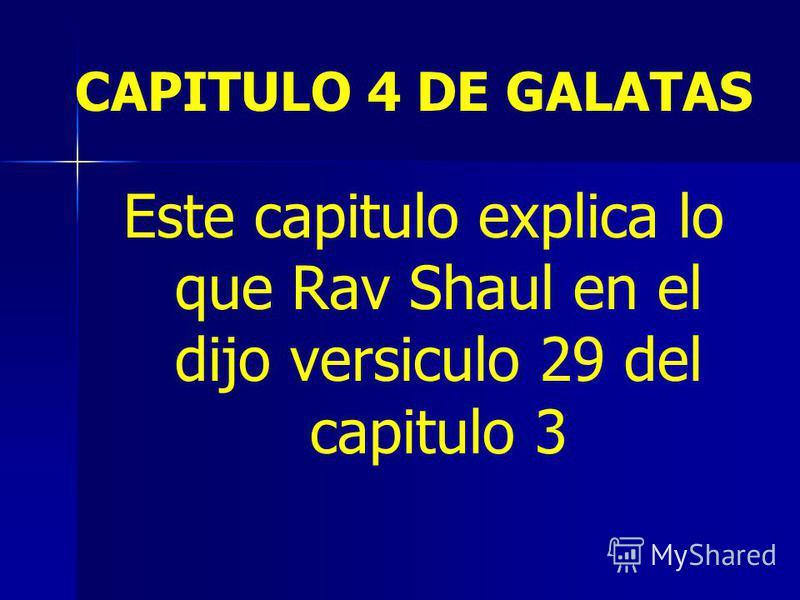 CAPITULO 4 DE GALATAS Este capitulo explica lo que Rav Shaul en el dijo versiculo 29 del capitulo 3