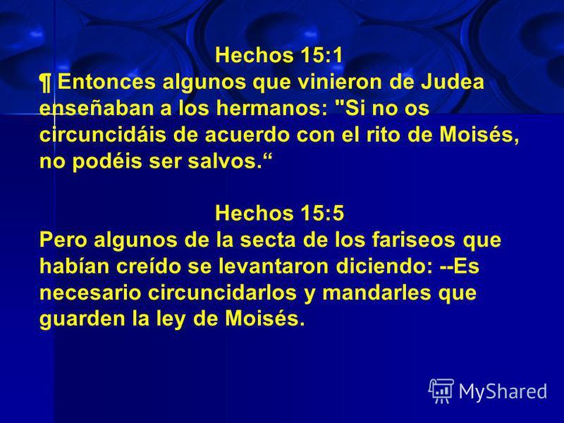 Hechos 15:1 ¶ Entonces algunos que vinieron de Judea enseñaban a los hermanos: