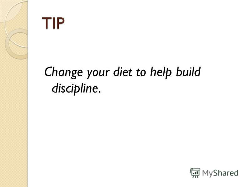 TIP Change your diet to help build discipline.