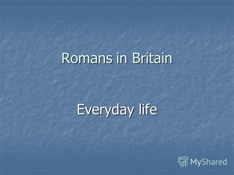 Romans in Britain Everyday life