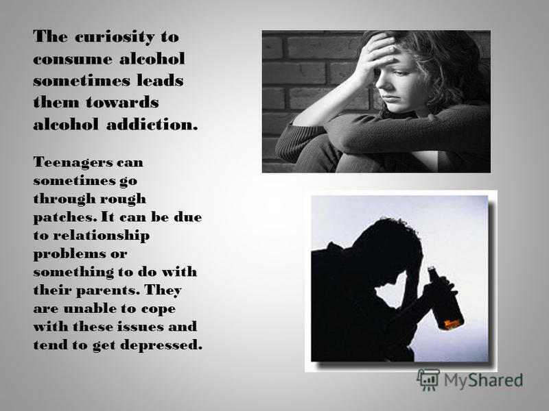 The curiosity to consume alcohol sometimes leads them towards alcohol addiction. Teenagers can sometimes go through rough patches. It can be due to relationship problems or something to do with their parents. They are unable to cope with these issues