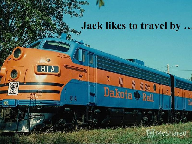 Jack likes to travel by …