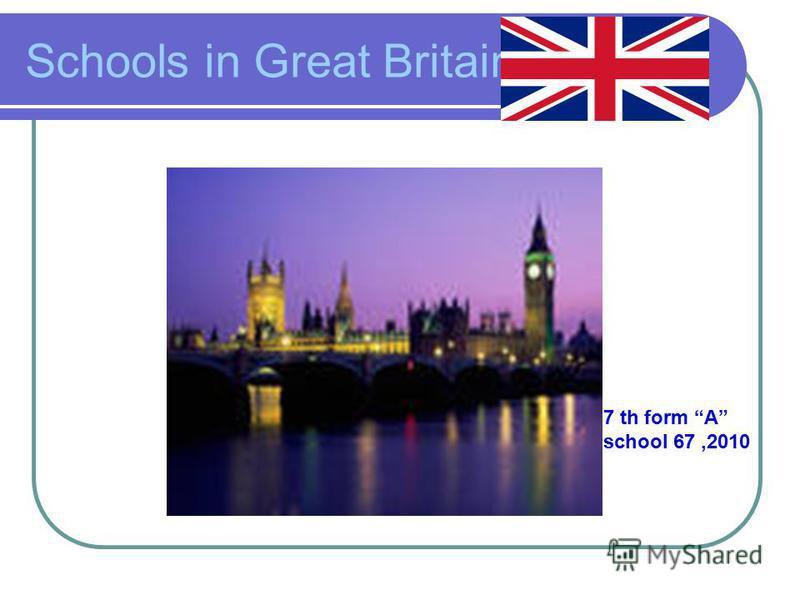Schools in Great Britain 7 th form A school 67,2010
