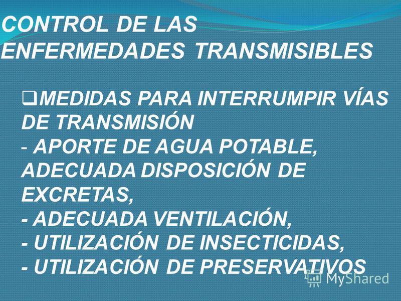 CONTROL DE LAS ENFERMEDADES TRANSMISIBLES MEDIDAS CONTRA EL RESERVORIO: - AISLAMIENTO - TRATAMIENTO ADECUADO DE ENFERMO Y CONTACTOS - ELIMINACIÓN DEL RESERVORIO