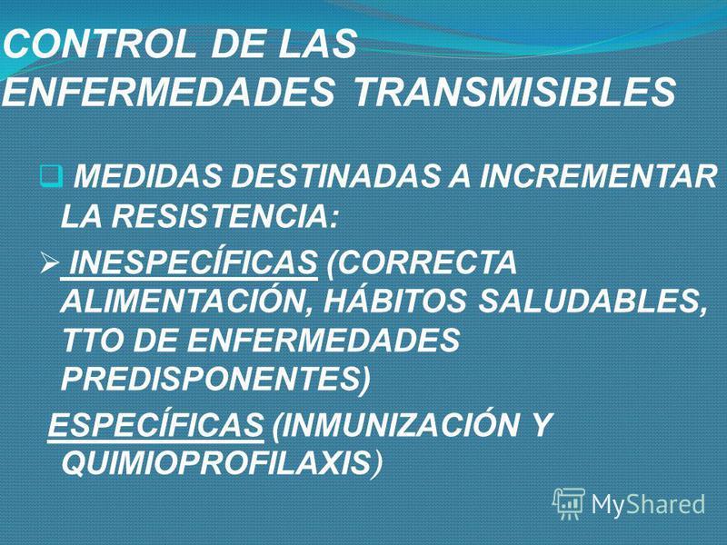 CONTROL DE LAS ENFERMEDADES TRANSMISIBLES MEDIDAS PARA INTERRUMPIR VÍAS DE TRANSMISIÓN - APORTE DE AGUA POTABLE, ADECUADA DISPOSICIÓN DE EXCRETAS, - ADECUADA VENTILACIÓN, - UTILIZACIÓN DE INSECTICIDAS, - UTILIZACIÓN DE PRESERVATIVOS