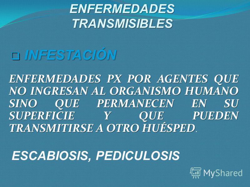 ENFERMEDAD INFECCIOSA: CONJUNTO DE MX CLÍNICAS PX POR UNA INFECCIÓN ENFERMEDADES TRANSMISIBLES Invasión y/o multiplicación de un agente en un huésped susceptible