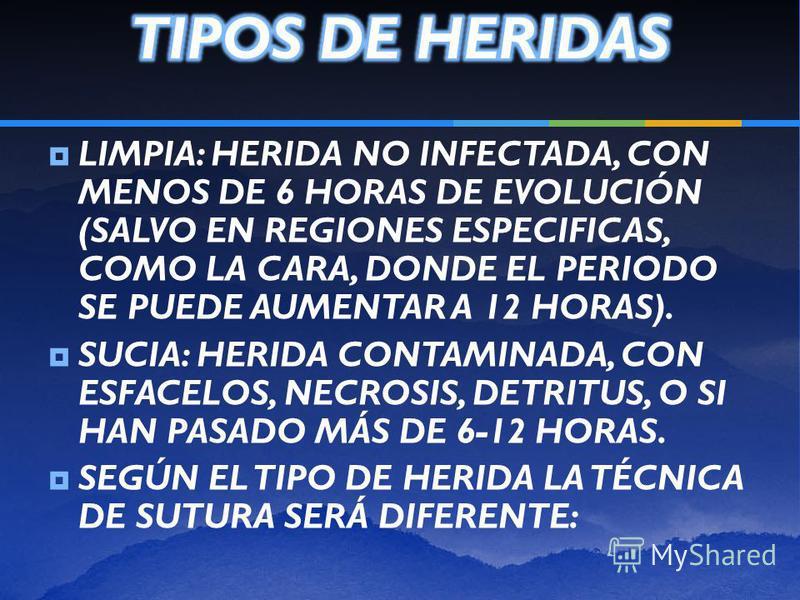 HERIDAS EN AP REQUIEREN TTO ESPECÍFICO: SUTURA. PROTEGE HERIDA DE AGRESIONES EXTERNAS SE APROXIMAN BORDES HACIENDO REEPITELIZACIÓN MÁS SENCILLA Y MEJORANDO EL ASPECTO ESTÉTICO DE LA CICATRIZ. SUTURAS SON FÁCILES DE REALIZAR MATERIAL SE ENCUENTRA DISP