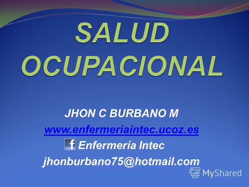 JHON C BURBANO M www.enfermeriaintec.ucoz.es Enfermería Intec jhonburbano75@hotmail.com