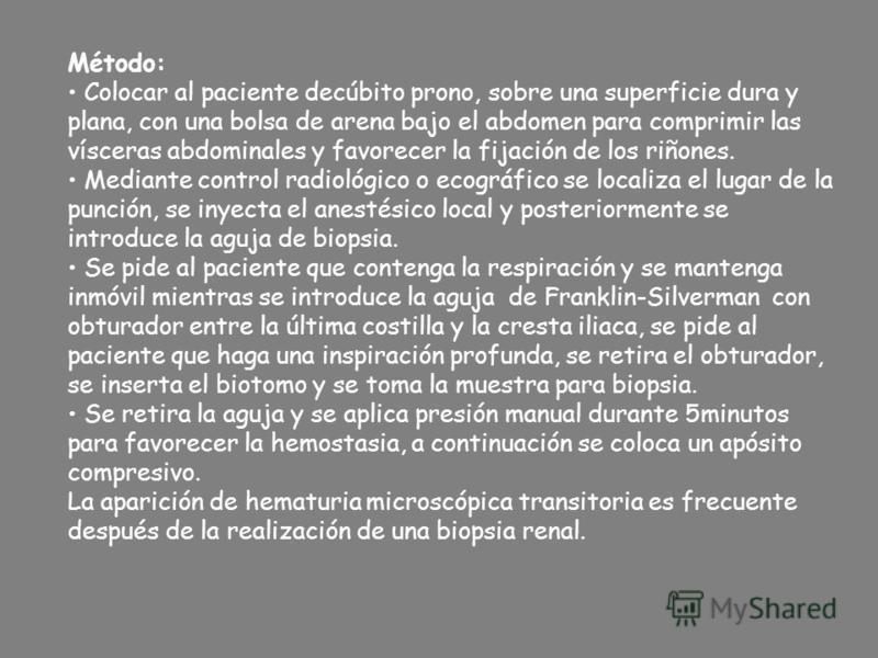 Método: Colocar al paciente decúbito prono, sobre una superficie dura y plana, con una bolsa de arena bajo el abdomen para comprimir las vísceras abdominales y favorecer la fijación de los riñones. Mediante control radiológico o ecográfico se localiz