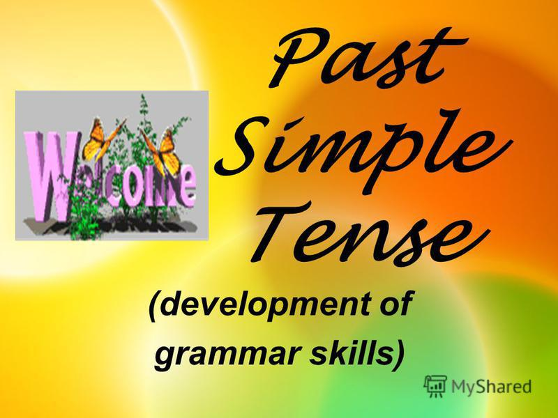 Past Simple Tense (development of grammar skills)