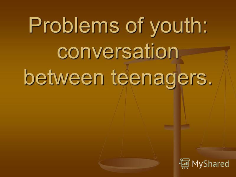Problems of youth: conversation between teenagers.