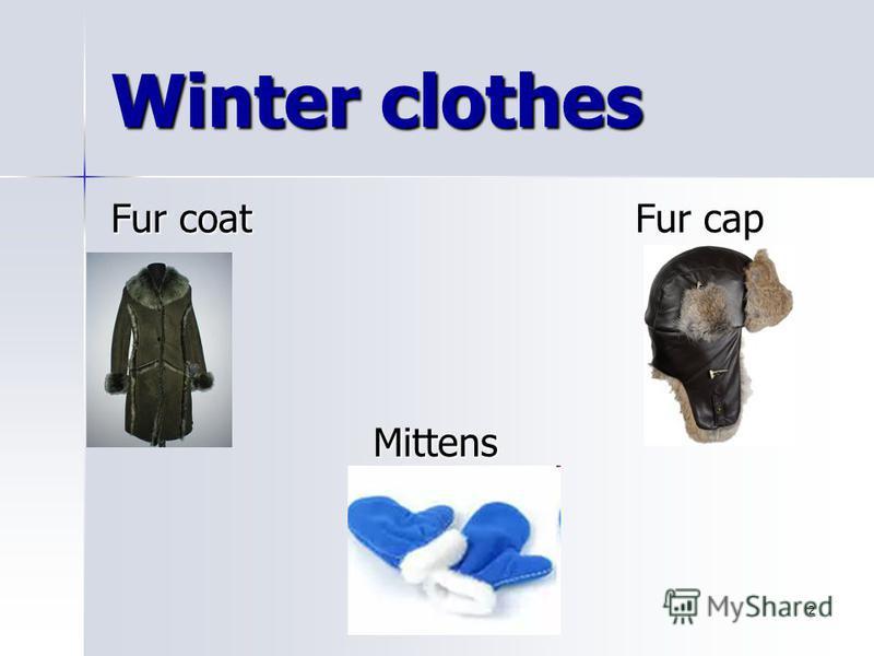 2 Fur coat Fur cap Mittens Winter clothes