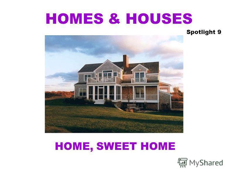 HOMES & HOUSES Spotlight 9 HOME, SWEET HOME