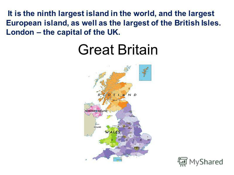 Great Britain It is the ninth largest island in the world, and the largest European island, as well as the largest of the British Isles. London – the capital of the UK.
