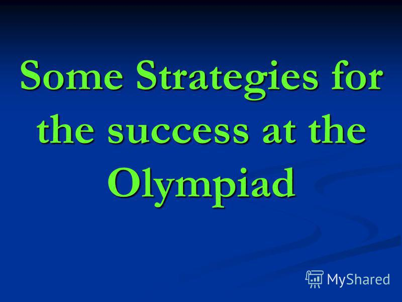 Some Strategies for the success at the Olympiad