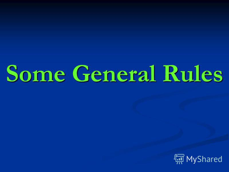 Some General Rules