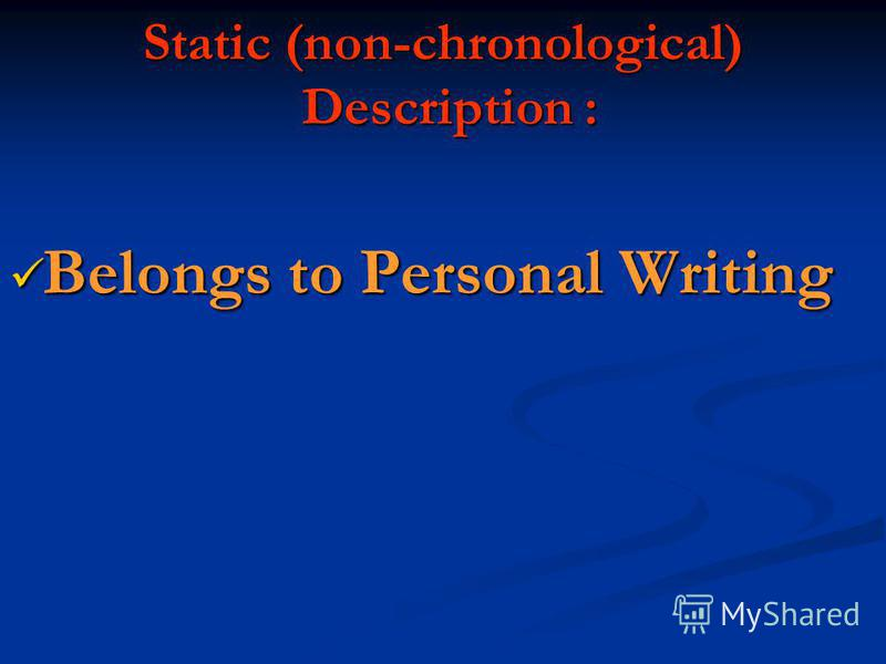 Static (non-chronological) Description : Belongs to Personal Writing Belongs to Personal Writing