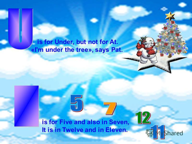 is for Under, but not for At. «I'm under the tree», says Pat. is for Five and also in Seven, It is in Twelve and in Eleven.